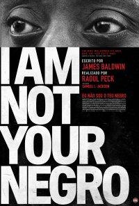 Poster do filme Eu Não Sou o Teu Negro / I Am Not Your Negro (2017)