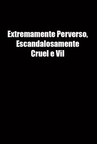 Poster do filme Extremamente Perverso, Escandalosamente Cruel e Vil / Extremely Wicked, Shockingly Evil and Vile (2019)