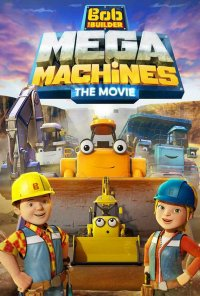 Poster do filme Bob o Construtor: Mega Machines / Bob the Builder: Mega Machines (2017)