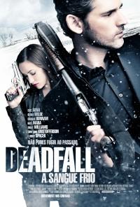 Poster do filme Deadfall - A Sangue Frio / Deadfall (2012)