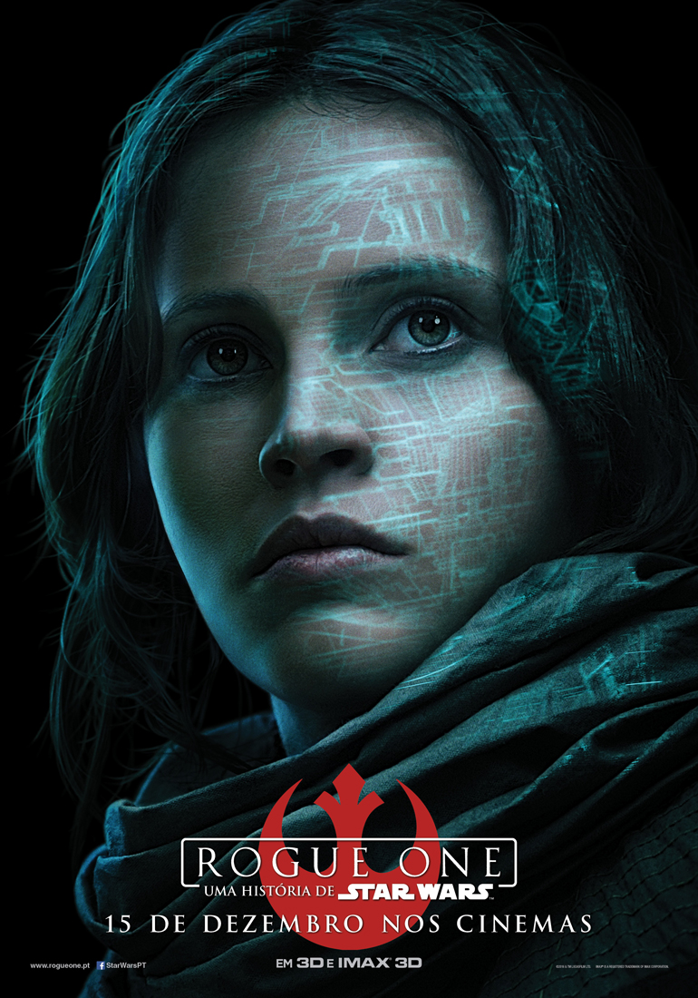 Rogue One: Uma História de Star Wars - posters das personagens 5/8: Jyn Erso. Um passado sombrio. Uma causa maior.