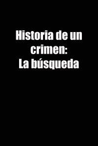 Poster da série História de Um Crime: A Busca / Historia de un crimen: La búsqueda (2019)